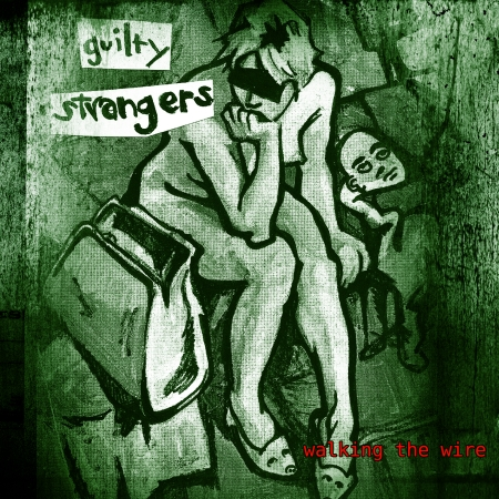 Guilty Strangers – Walking The Wire