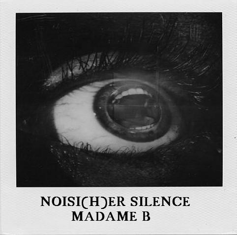 Madame B - Noisi(h)er Silence