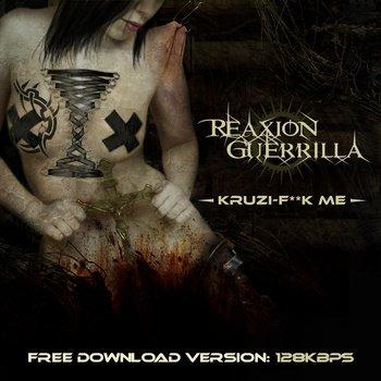 Reaxion Guerilla – Kruzi-Fuck Me