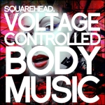 Squarehead - Voltage Controlled Body Music