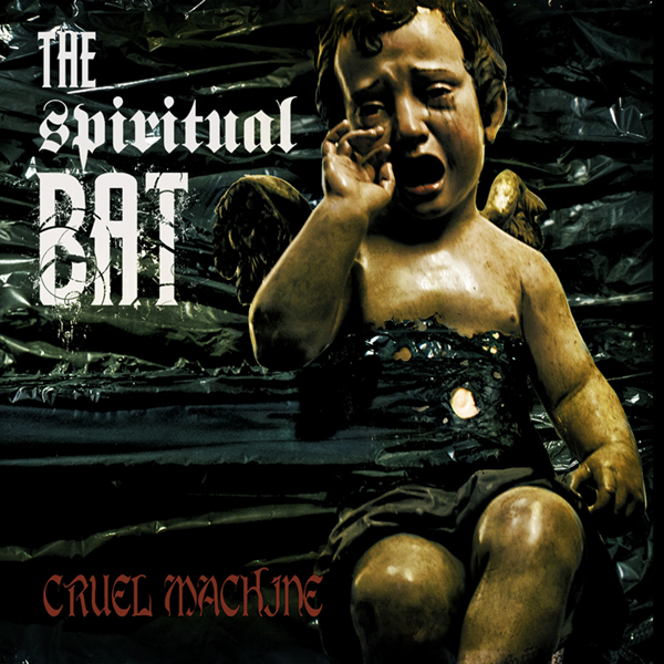 The Spiritual Bat – Cruel Machine