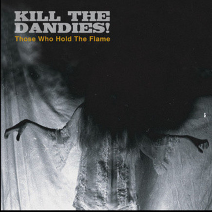killthedandies_thosewhoholdtheflame