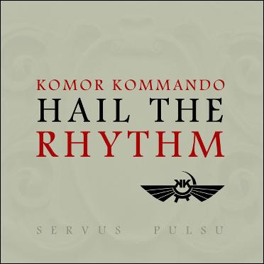 komor_kommando_hail_the_Rhythm