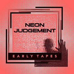 neon_judgement_-_early_tapes